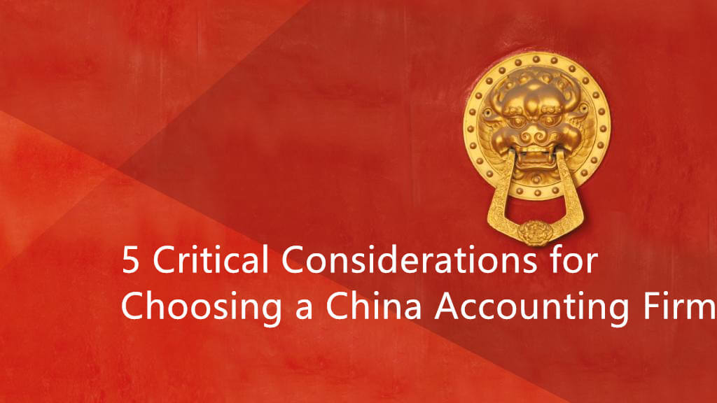 5 Critical Considerations for Choosing a China Accounting Firm